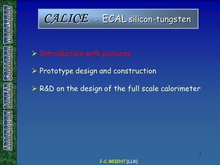 J-C. BRIENT (LLR) 1  Introduction with pictures  Prototype design and construction  R&D on the design of the full scale calorimeter CALICE - ECAL silicon-tungsten.