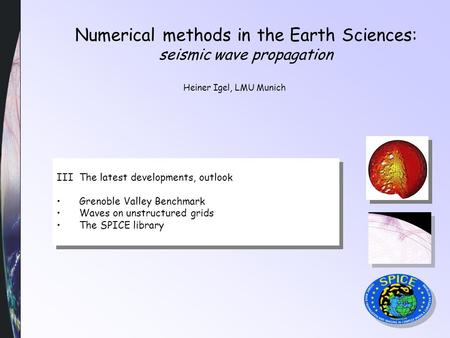 Numerical methods in the Earth Sciences: seismic wave propagation Heiner Igel, LMU Munich III The latest developments, outlook Grenoble Valley Benchmark.