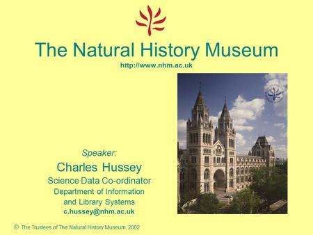 The Natural History Museum  Speaker: Charles Hussey Science Data Co-ordinator Department of Information and Library Systems