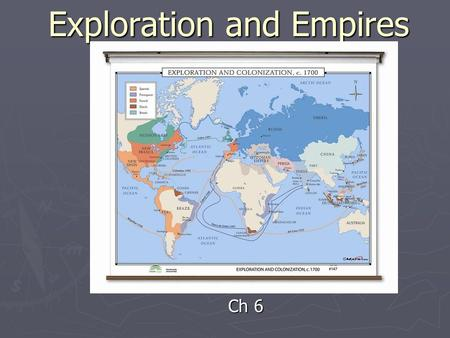 "Exploration and Empires Ch 6. Motives and Means for European Expansion ► ""God, Glory, and Gold""  Wanted to spread Catholicism  Wanted adventure and."