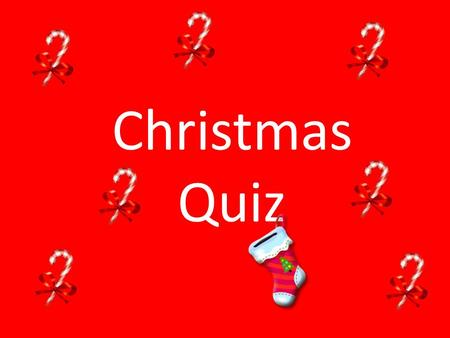 Christmas Quiz. 1.How many reindeer does Father Christmas have? 2.Father Christmas is also known as Saint... What? 3.How many ghosts visit Scrooge in.
