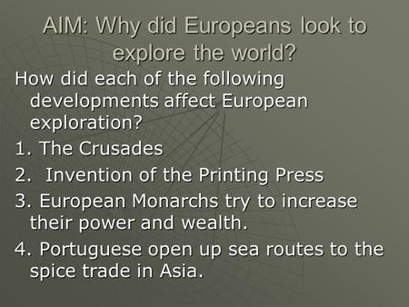 AIM: Why did Europeans look to explore the world? How did each of the following developments affect European exploration? 1. The Crusades 2. Invention.