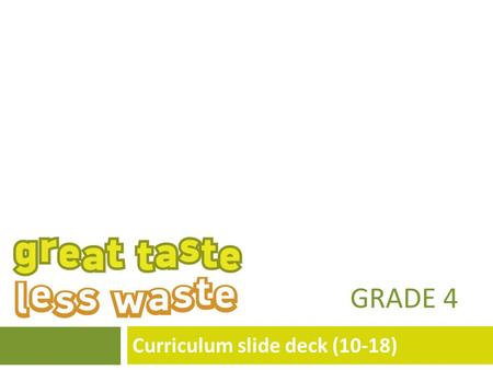 GRADE 4 Curriculum slide deck (10-18). A note to teachers These slides are intended for use in your classroom as part of The GREEN Project Lunch Box Study.