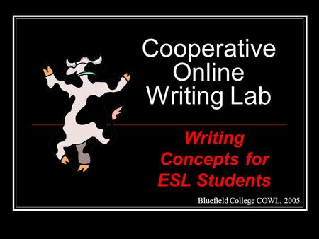 Cooperative Online Writing Lab Bluefield College COWL, 2005 Writing Concepts for ESL Students.