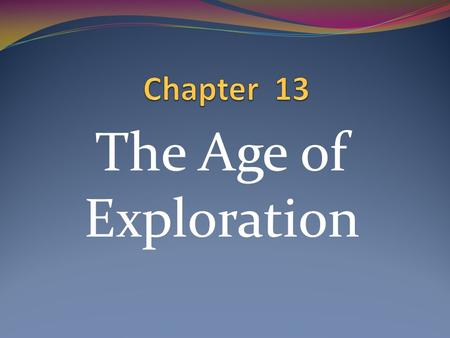 The Age of Exploration. Big Idea: European nations prosper through exploration in the 15 th century.
