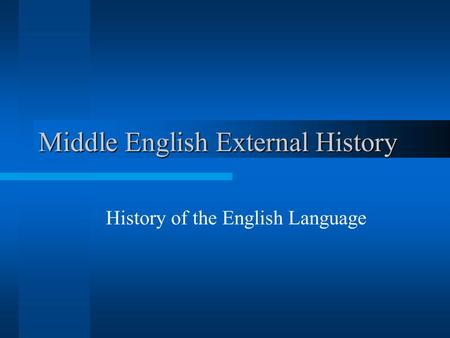 Middle English External History History of the English Language.