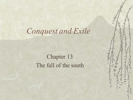 Conquest and Exile Chapter 13 The fall of the south.