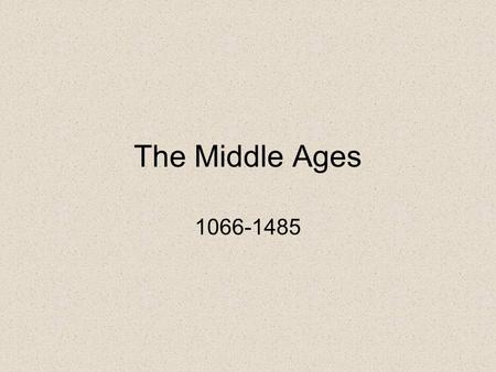 The Middle Ages 1066-1485.