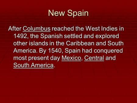 New Spain After Columbus reached the West Indies in 1492, the Spanish settled and explored other islands in the Caribbean and South America. By 1540, Spain.