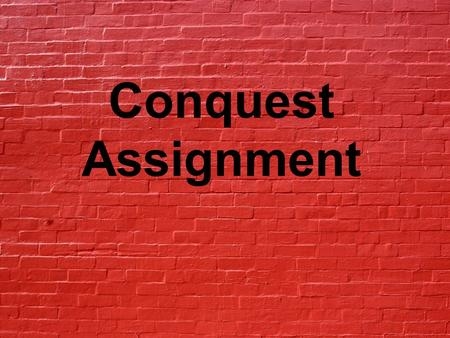 Conquest Assignment. Select a historic example of a person who is famous for their conquest. This could be a conquest of nature, land, people, space,