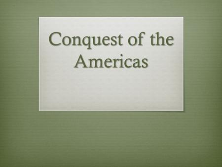 Conquest of the Americas. Do Now: View the following picture and develop an aim for today's lesson.