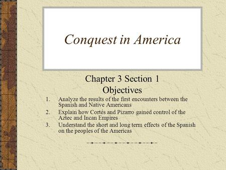 Conquest in America Chapter 3 Section 1 Objectives