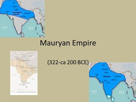<strong>Mauryan</strong> Empire (322-ca 200 BCE). Chronology -Empire founded 322 BCE -Chandragupta ruled from 324 to 301 BCE -Ashoka ruled from 269 to 232 BCE -Conquered.