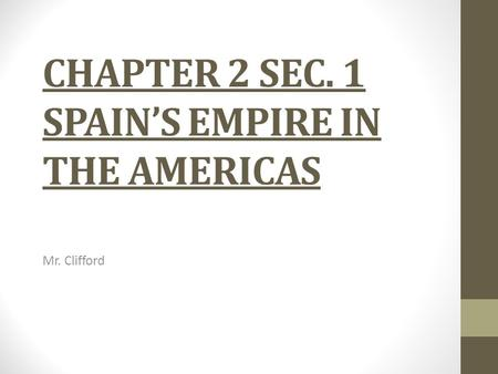 CHAPTER 2 SEC. 1 SPAIN'S EMPIRE IN THE AMERICAS