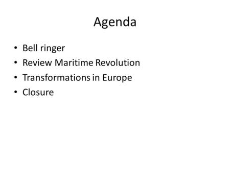Agenda Bell ringer Review Maritime Revolution Transformations in Europe Closure.