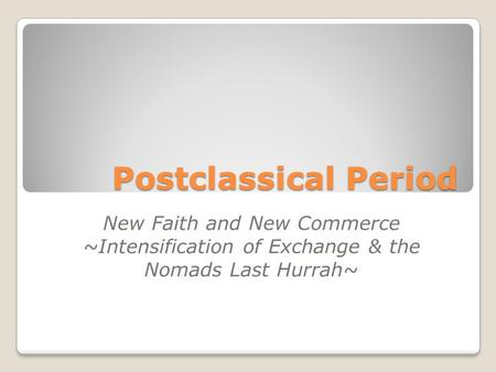 Postclassical Period New Faith and New Commerce