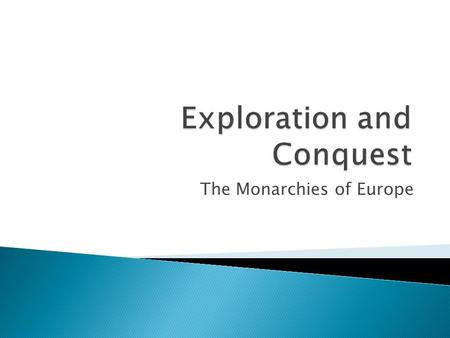The Monarchies of Europe.  What was the Scientific Revolution?  What happened during the Age of Exploration?  How was the English monarchy different.