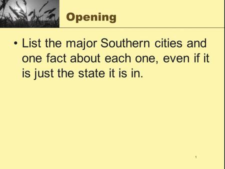 1 Opening List the major Southern cities and one fact about each one, even if it is just the state it is in.