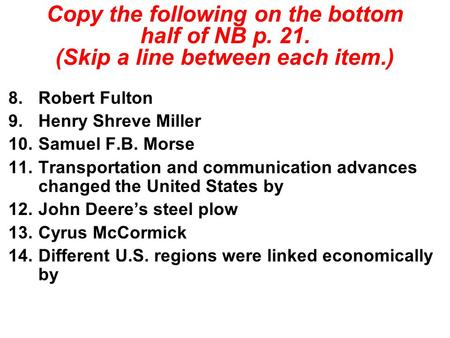 8.Robert Fulton 9.Henry Shreve Miller 10.Samuel F.B. Morse 11.Transportation and communication advances changed the United States by 12.John Deere's steel.