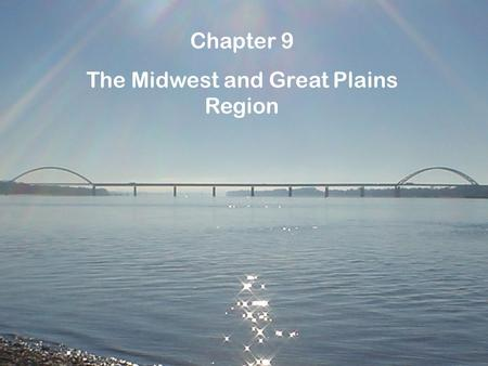 Chapter 9 The Midwest and Great Plains Region. The Heartland of the United States Missouri is one of 12 states located in the Midwest region of the United.