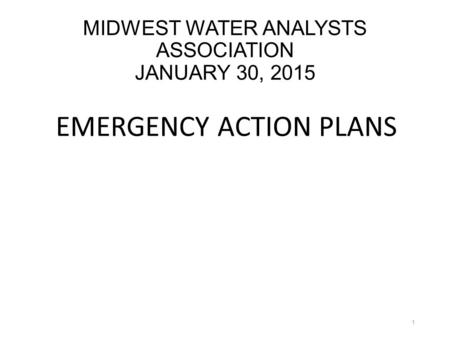 MIDWEST WATER ANALYSTS ASSOCIATION JANUARY 30, 2015 EMERGENCY ACTION PLANS 1.