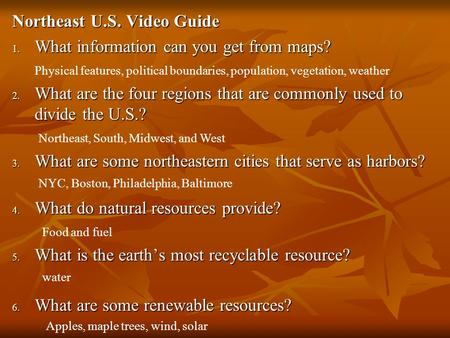 Northeast U.S. Video Guide 1. What information can you get from maps? 2. What are the four regions that are commonly used to divide the U.S.? 2. What are.