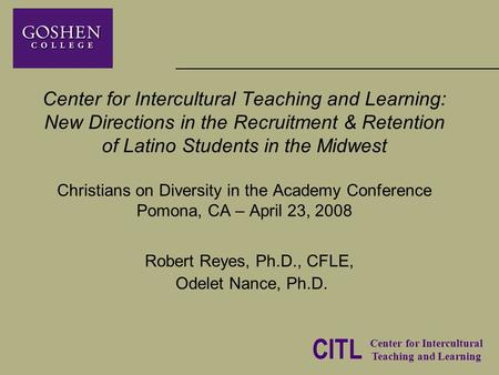 CITL Center for Intercultural Teaching and Learning Center for Intercultural Teaching and Learning: New Directions in the Recruitment & Retention of Latino.