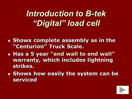 "Introduction to B-tek ""Digital"" load cell Shows complete assembly as in the ""Centurion"" Truck Scale. Shows complete assembly as in the ""Centurion"" Truck."