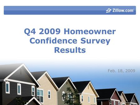 Q4 2009 Homeowner Confidence Survey Results Feb. 18, 2009.