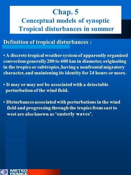 Chap. 5 Conceptual models of synoptic Tropical disturbances in summer Definition of tropical disturbances : A discrete tropical weather system of apparently.