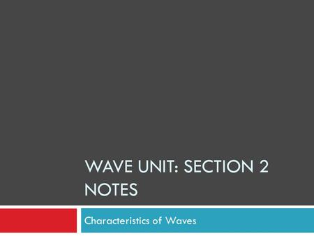 WAVE UNIT: SECTION 2 NOTES Characteristics of Waves.
