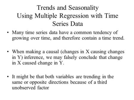 Trends and Seasonality Using Multiple Regression with Time Series Data Many time series data have a common tendency of growing over time, and therefore.
