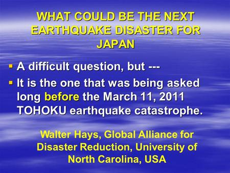 WHAT COULD BE THE NEXT EARTHQUAKE DISASTER FOR JAPAN  A difficult question, but ---  It is the one that was being asked long before the March 11, 2011.