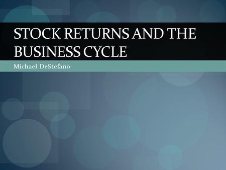 STOCK RETURNS AND THE BUSINESS CYCLE Michael DeStefano.