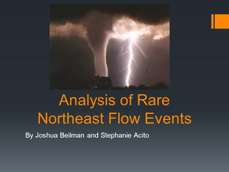 Analysis of Rare Northeast Flow Events By Joshua Beilman and Stephanie Acito.