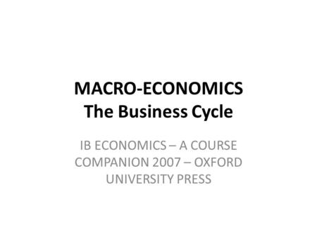 MACRO-ECONOMICS The Business Cycle