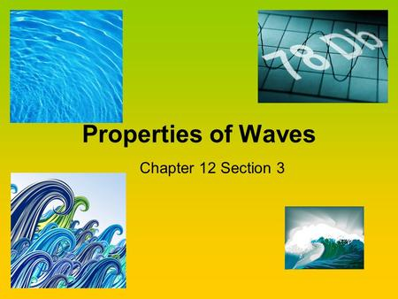 Properties of Waves Chapter 12 Section 3.