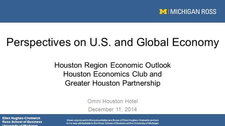 Perspectives on U.S. and Global Economy Houston Region Economic Outlook Houston Economics Club and Greater Houston Partnership Omni Houston Hotel December.