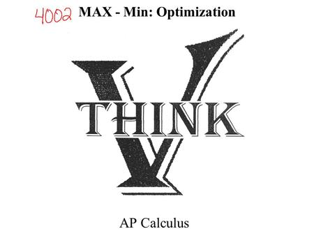 MAX - Min: Optimization AP Calculus. OPEN INTERVALS: Find the 1 st Derivative and the Critical Numbers First Derivative Test for Max / Min –TEST POINTS.