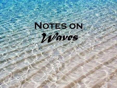 Notes on Waves. Waves are ENERGY! Travel through medium (Electromagnetic waves can travel through vacuum.) Medium doesn't move, only energy travels.