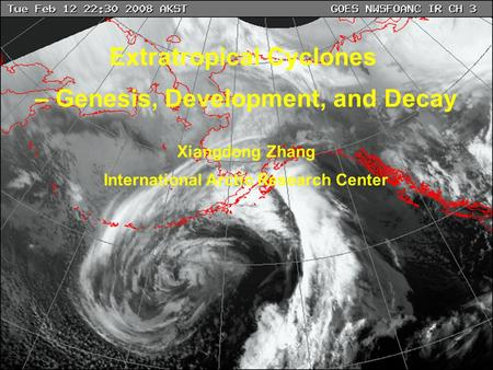 Extratropical Cyclones – Genesis, Development, and Decay Xiangdong Zhang International Arctic Research Center.