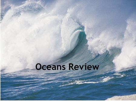 Oceans Review. Wave Action A wave is the movement of ________ through a body of water.