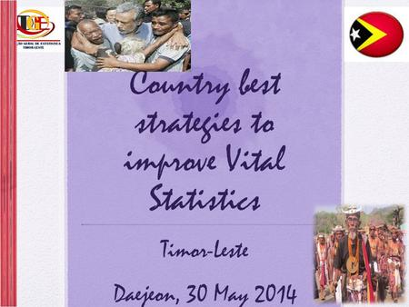 Country best strategies to improve Vital Statistics Timor-Leste Daejeon, 30 May 2014.