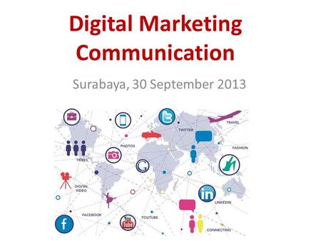 Digital Marketing Communication Surabaya, 30 September 2013.