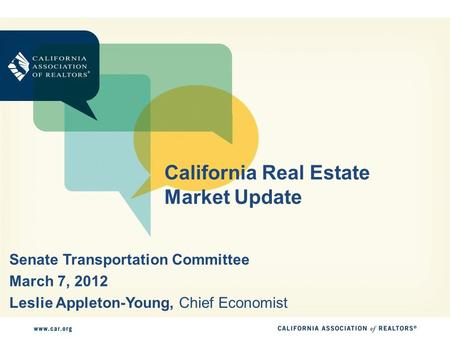 California Real Estate Market Update Senate Transportation Committee March 7, 2012 Leslie Appleton-Young, Chief Economist.