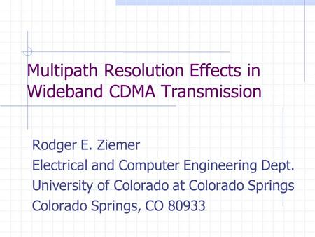 Multipath Resolution Effects in Wideband CDMA Transmission Rodger E. Ziemer Electrical and Computer Engineering Dept. University of Colorado at Colorado.