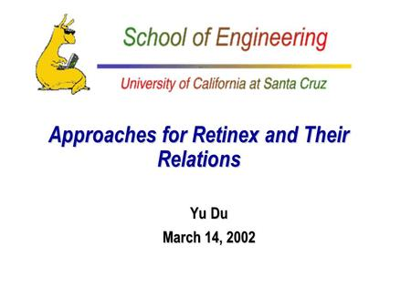 Approaches for Retinex and Their Relations Yu Du March 14, 2002.
