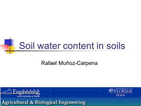 Soil water content in soils Rafael Muñoz-Carpena.