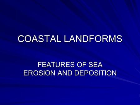 FEATURES OF SEA EROSION AND DEPOSITION