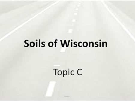 Soils of Wisconsin Topic C. Soil Uncemented aggregate of mineral grains and decayed organic matter with liquid and gas in the empty spaces between the.